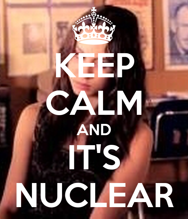 KEEP CALM AND IT'S NUCLEAR