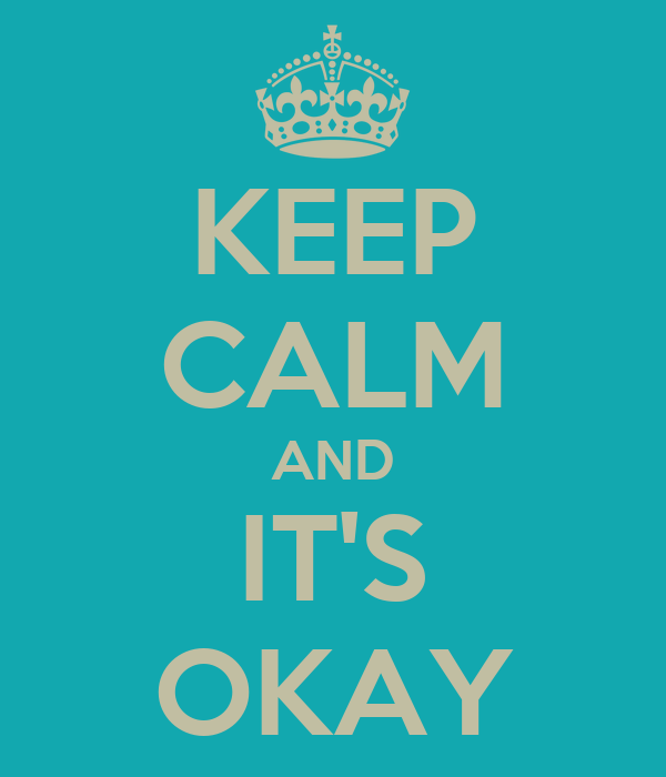 KEEP CALM AND IT'S OKAY