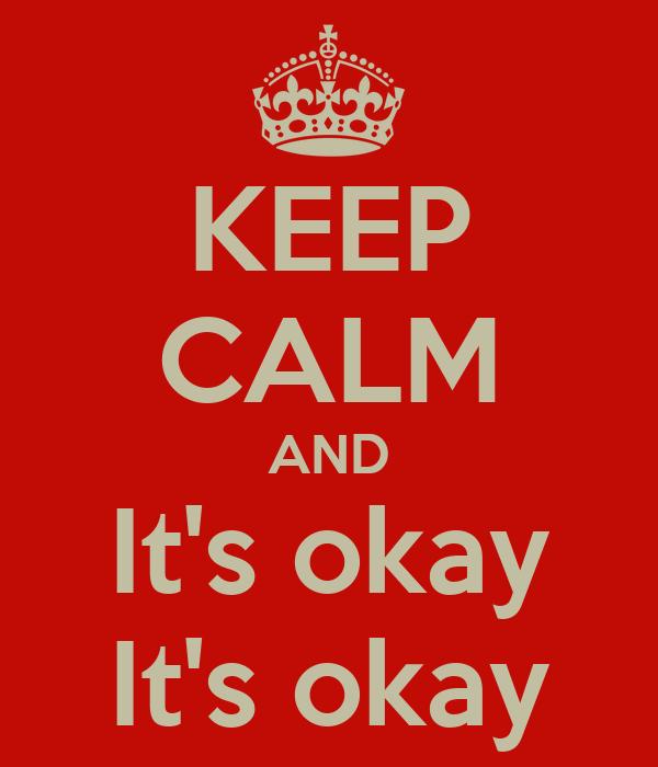 KEEP CALM AND It's okay It's okay