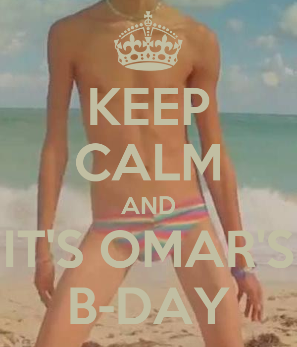 KEEP CALM AND IT'S OMAR'S B-DAY