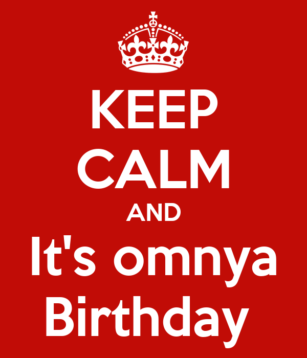 KEEP CALM AND It's omnya Birthday