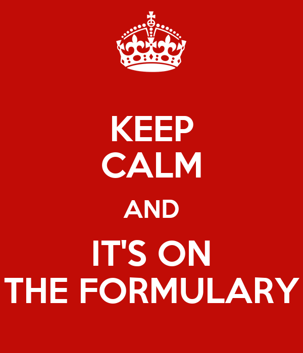 KEEP CALM AND IT'S ON THE FORMULARY