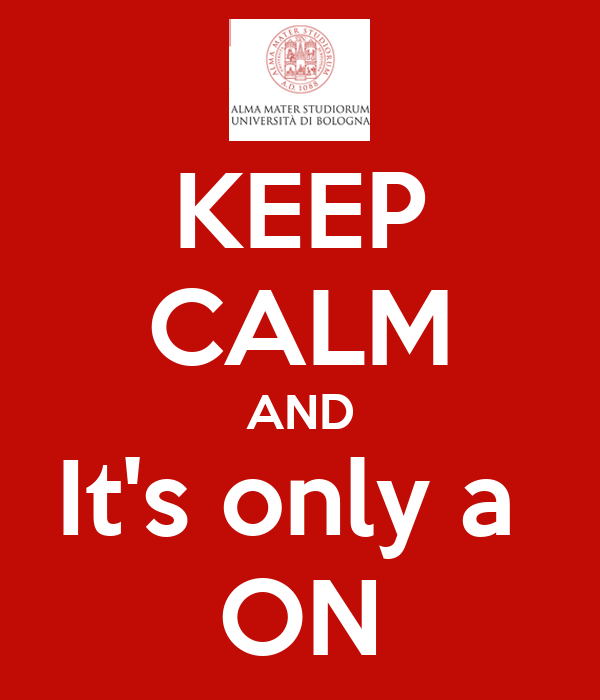KEEP CALM AND It's only a  ON