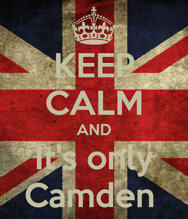 KEEP CALM AND It's only Camden