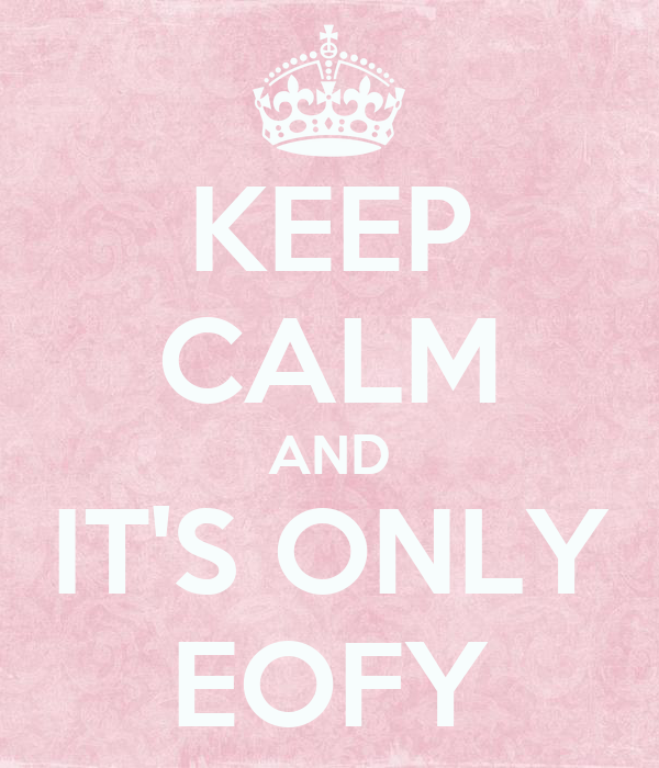 KEEP CALM AND IT'S ONLY EOFY