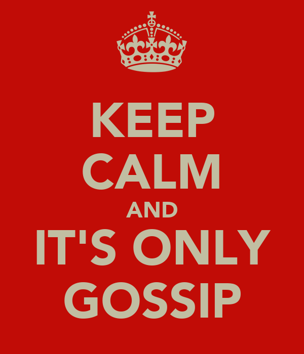 KEEP CALM AND IT'S ONLY GOSSIP