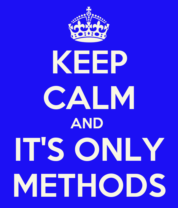 KEEP CALM AND  IT'S ONLY METHODS