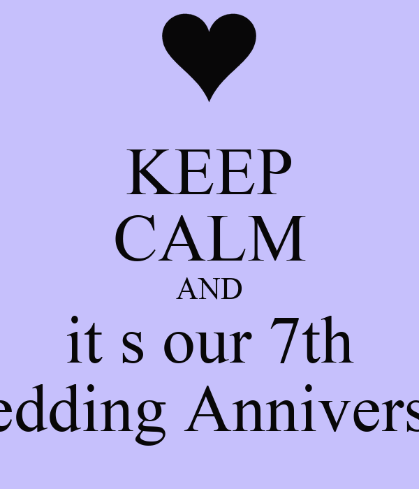 KEEP CALM AND it s our 7th  Wedding Anniversary