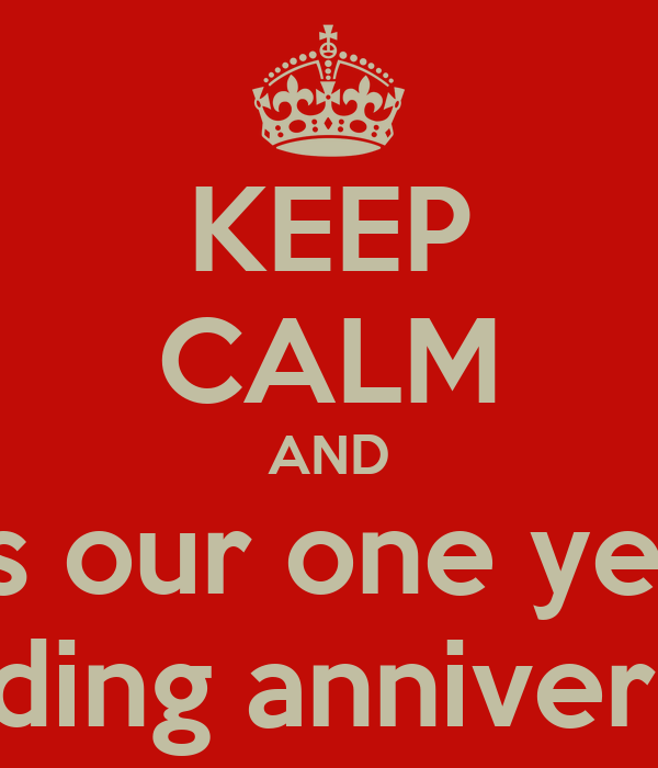 KEEP CALM AND it's our one year wedding anniversary!