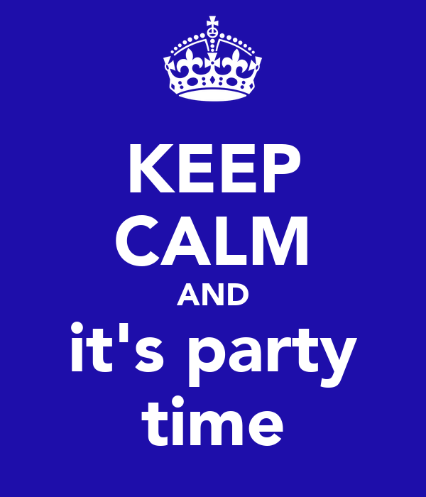 KEEP CALM AND it's party time