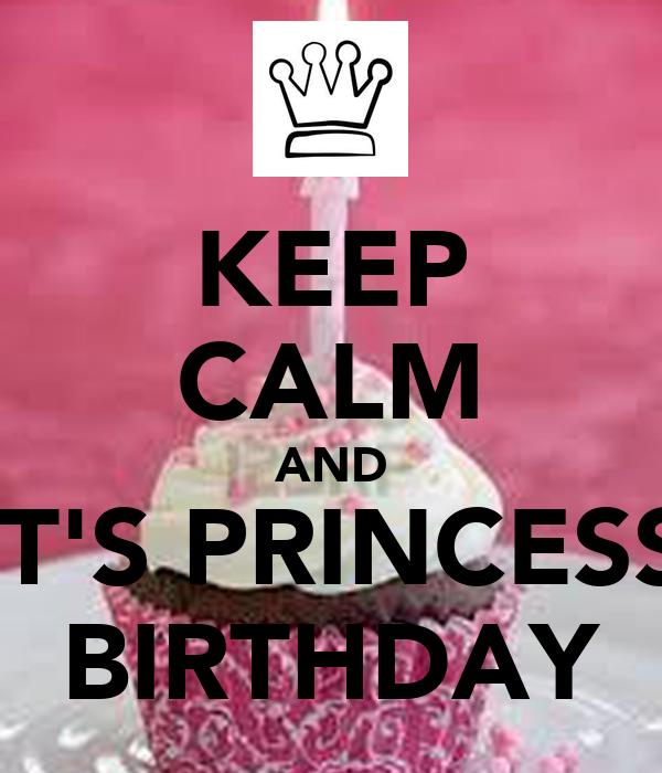 KEEP CALM AND IT'S PRINCESS BIRTHDAY