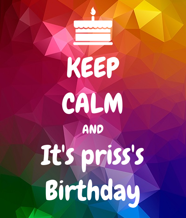 KEEP CALM AND It's priss's Birthday