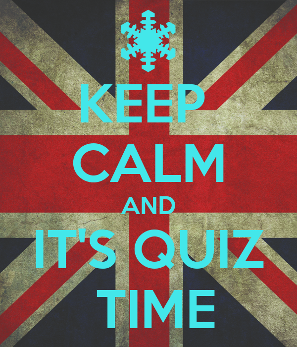 KEEP  CALM AND IT'S QUIZ  TIME