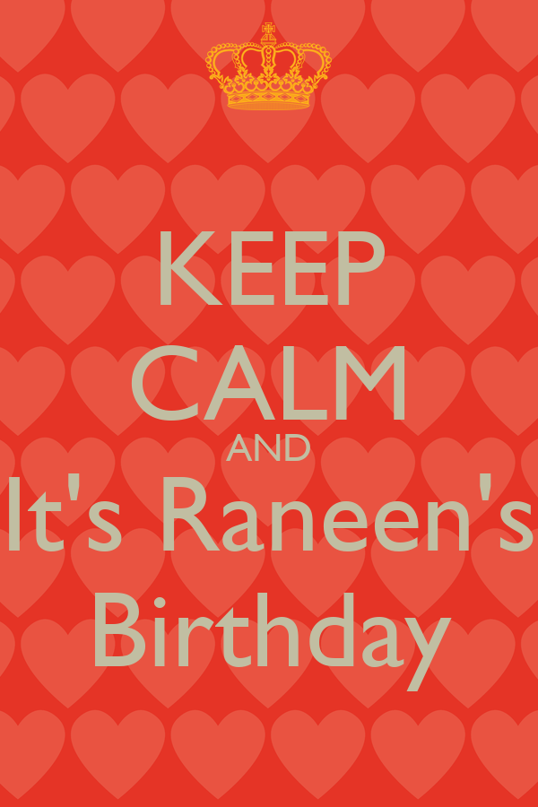 KEEP CALM AND It's Raneen's Birthday