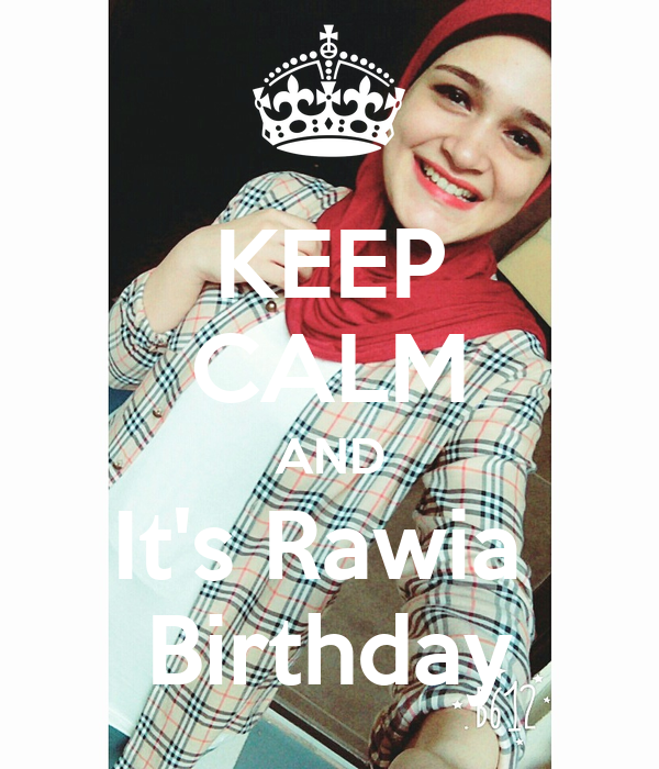 KEEP CALM AND It's Rawia  Birthday