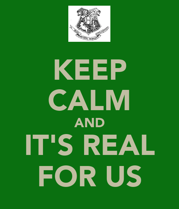 KEEP CALM AND IT'S REAL FOR US