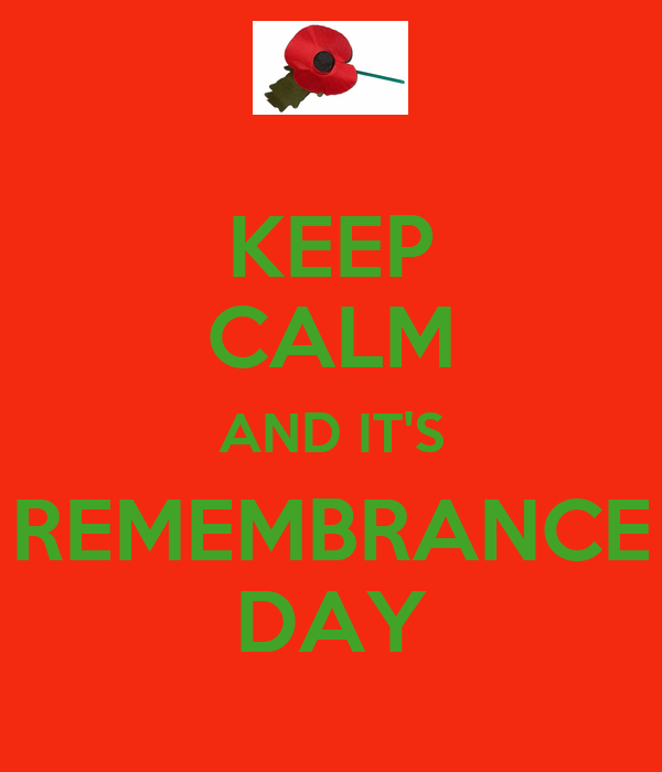KEEP CALM AND IT'S REMEMBRANCE DAY