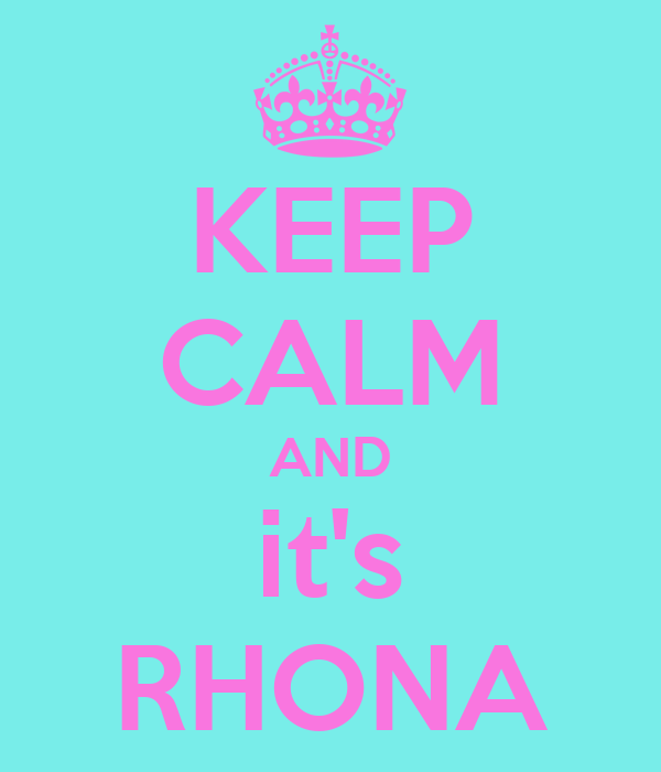 KEEP CALM AND it's RHONA