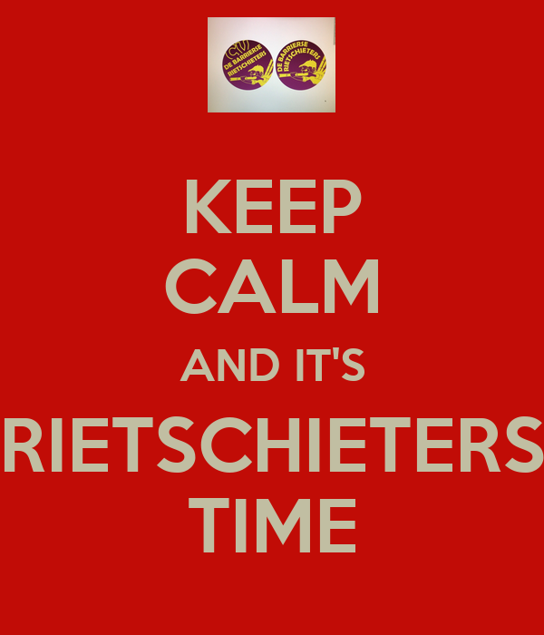 KEEP CALM AND IT'S RIETSCHIETERS TIME