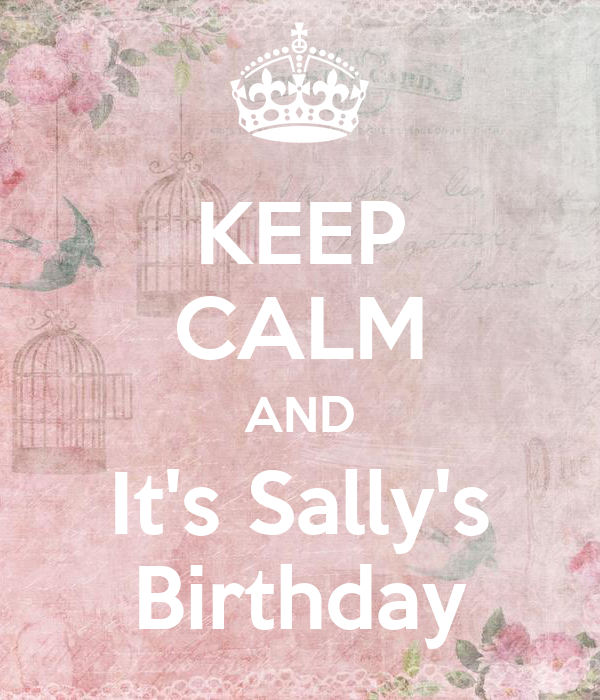 KEEP CALM AND It's Sally's Birthday