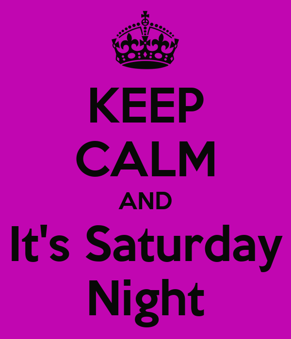 KEEP CALM AND It's Saturday Night
