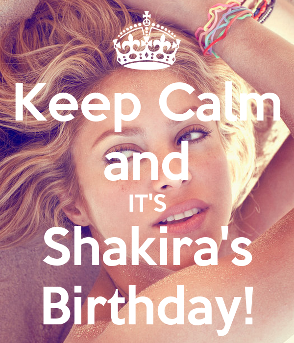 Keep Calm and IT'S Shakira's Birthday!