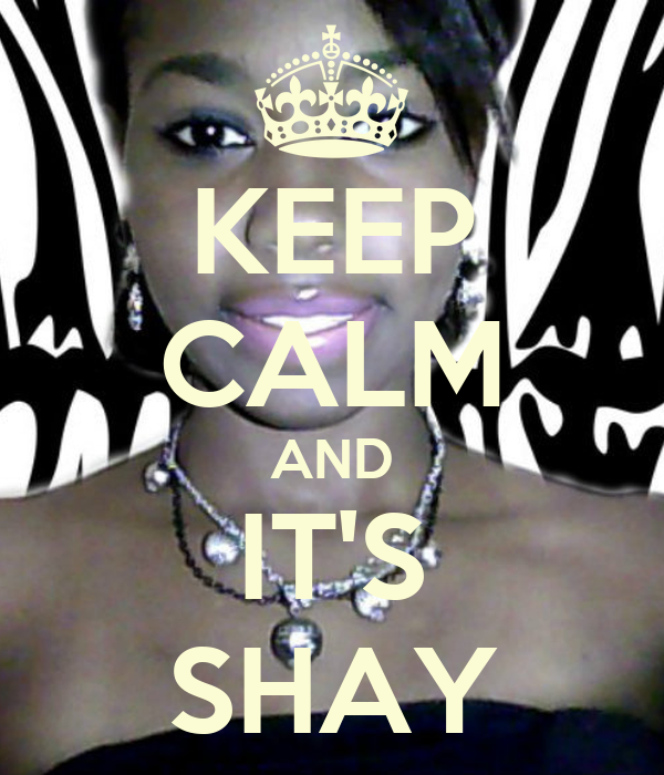 KEEP CALM AND IT'S SHAY