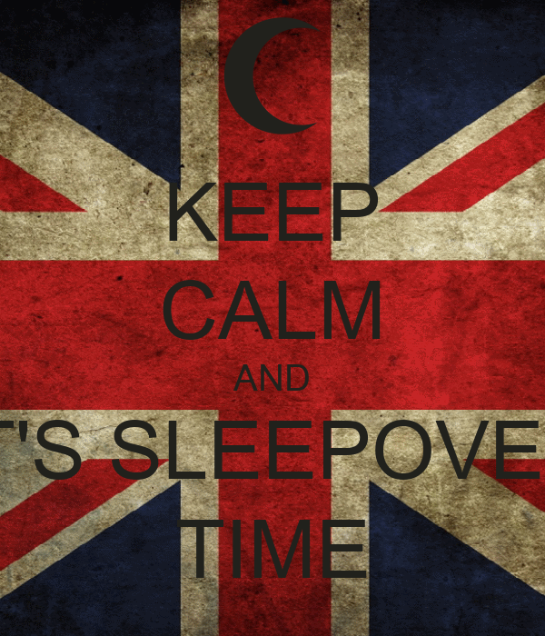 KEEP CALM AND IT'S SLEEPOVER TIME