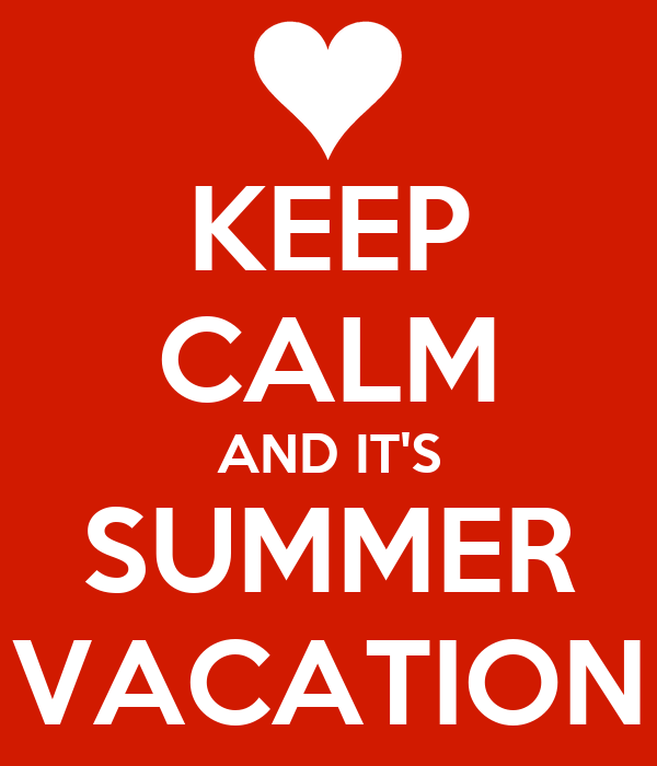 KEEP CALM AND IT'S SUMMER VACATION