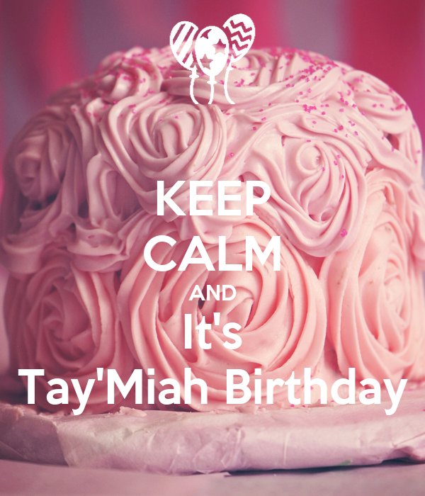 KEEP CALM AND It's Tay'Miah Birthday