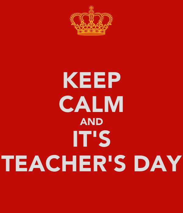 KEEP CALM AND IT'S TEACHER'S DAY