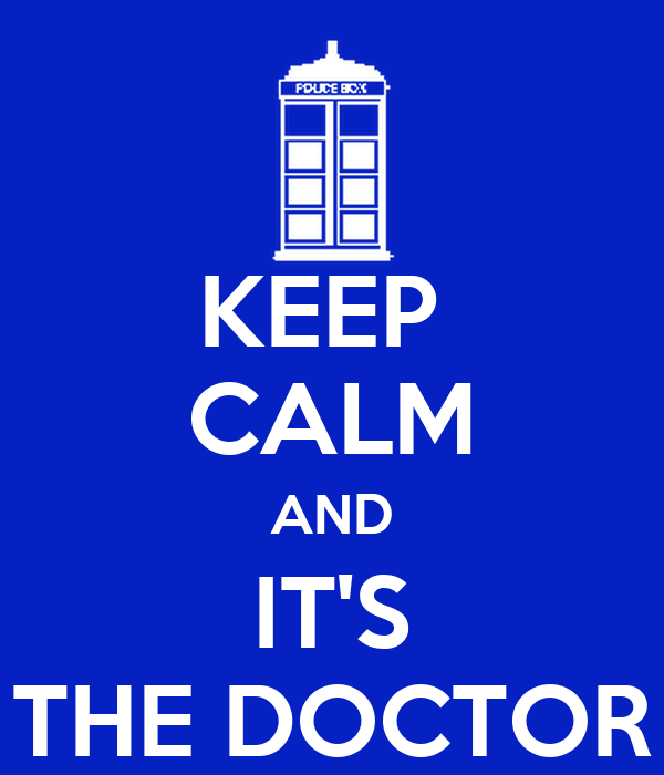 KEEP  CALM AND IT'S THE DOCTOR