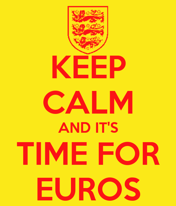 KEEP CALM AND IT'S TIME FOR EUROS