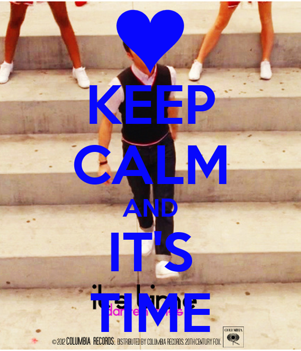 KEEP CALM AND IT'S TIME
