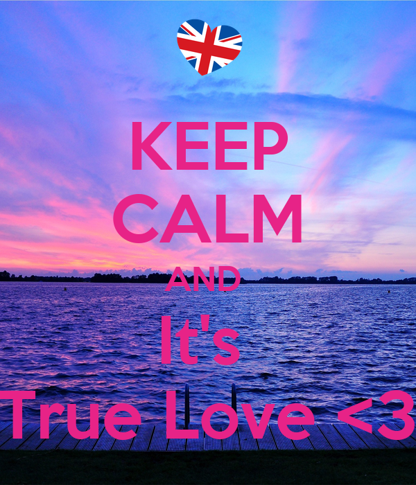 KEEP CALM AND  It's  True Love <3