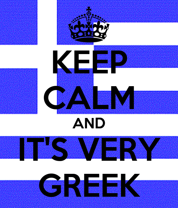 KEEP CALM AND IT'S VERY GREEK