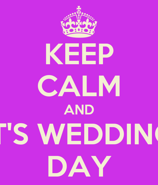 KEEP CALM AND IT'S WEDDING DAY