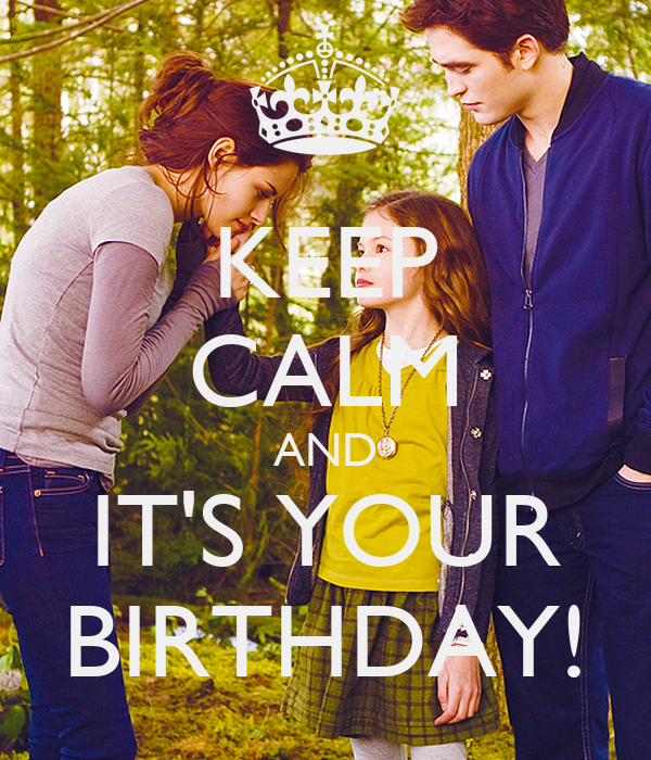KEEP CALM AND IT'S YOUR BIRTHDAY!