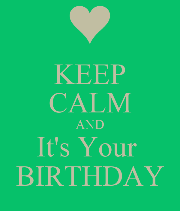 KEEP CALM AND It's Your  BIRTHDAY