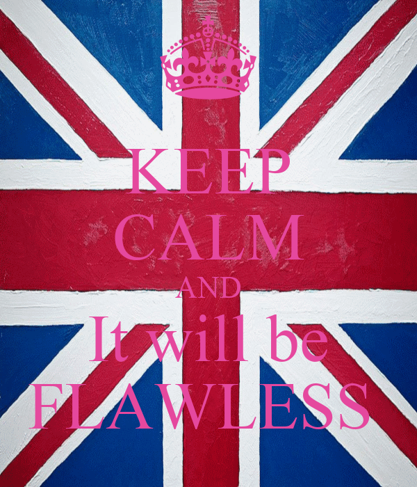 KEEP CALM AND It will be FLAWLESS