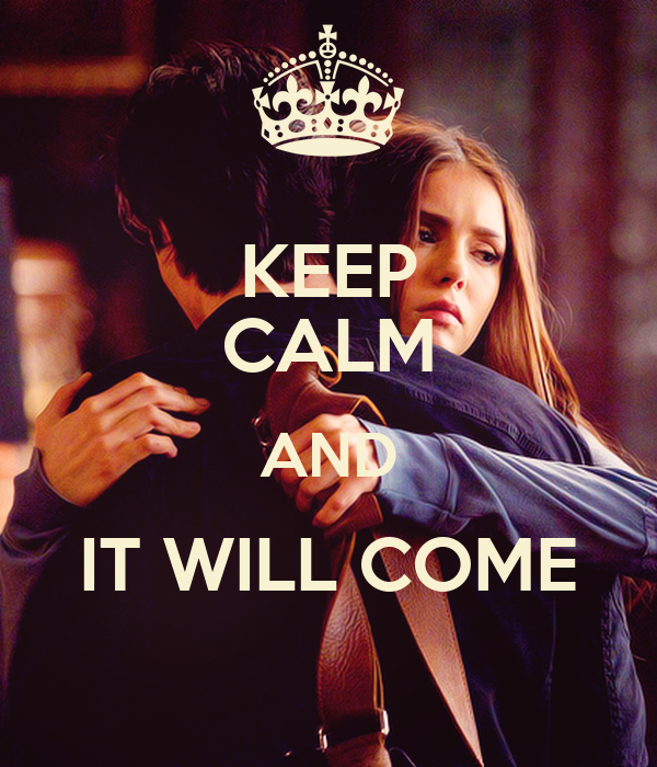 KEEP CALM AND IT WILL COME
