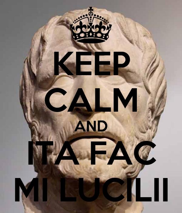 KEEP CALM AND ITA FAC MI LUCILII