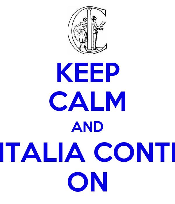 KEEP CALM AND ITALIA CONTI ON