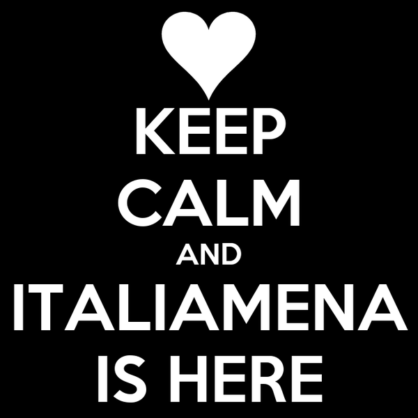 KEEP CALM AND ITALIAMENA IS HERE