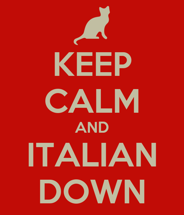 KEEP CALM AND ITALIAN DOWN
