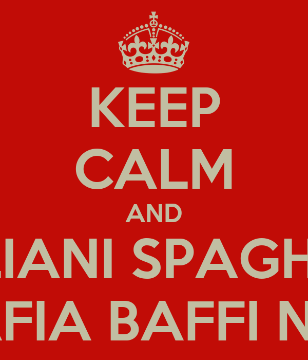 KEEP CALM AND ITALIANI SPAGHETTI MAFIA BAFFI NERI