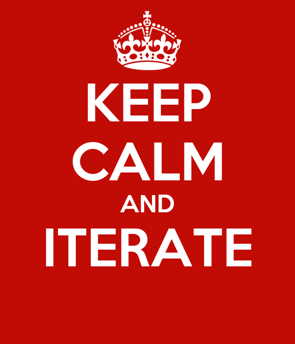 KEEP CALM AND ITERATE