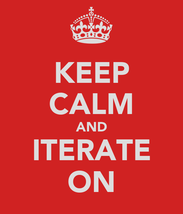 KEEP CALM AND ITERATE ON