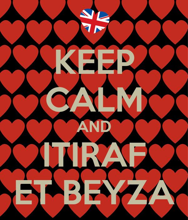 KEEP CALM AND ITIRAF ET BEYZA