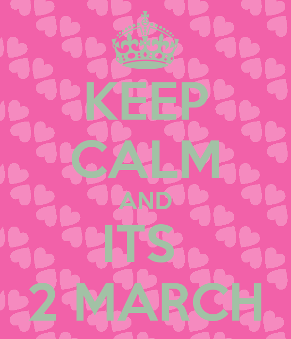 KEEP CALM AND ITS  2 MARCH